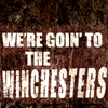 we're goin' to the Winchesters