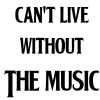 Can't live Without The Music