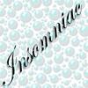 Insomniac bubbles