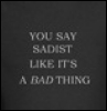 sadist bad thing
