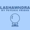 Lashawndra my psychic friend