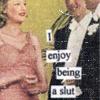 silly - i enjoy being a slut!