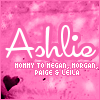 Ashlie: Mom of Megan Morgan Paige and Le