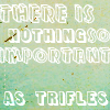Just Trifles...