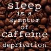 Caffeine.  Now.