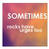 rocks & urges
