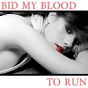 Bid my blood to run