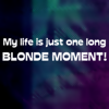 [other] [blonde] 'blonde moment'