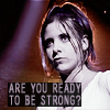 Buffy=are you ready to be strong?