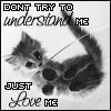 Don't try to understand me.