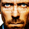 what would house do?