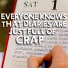 Diaries are full of crap
