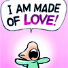 I am made of love!