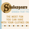 shakes-that-fic, shakespeare:fun while clothed, shakespeare