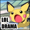 → just say yes ☆: pichu: LOL DRAMA