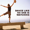dance like no one is watching by