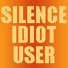 Silence Idiot User