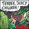 tender juicy children