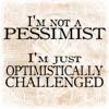 Not a Pessimist