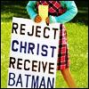 Reject Christ - Receive Batman