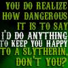 dragonsangel68: HP - Slyth Dangerous to say I'll do anyt