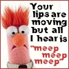 your lips are moving, beaker