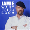 [mb] [jh] 'jamie want big boom'