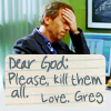 Hannah: House: Greg - Plz To Be Killing Them All
