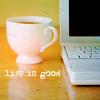 [coffee] ; life is good
