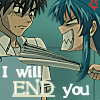 I will END you