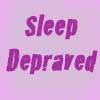 sleep depraved