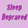 sleep depraved