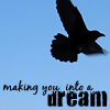 Making you into a dream