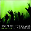 don't want to be lost in crowd