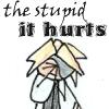The Stupid It Hurts