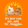 you, and mr muggles, me