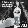 Des: Black coffee Black Metal