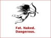 fat naked dangerous