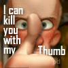 Kill you with my thumb