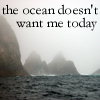 The ocean doesn't want me today