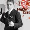 i love tough guys