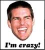 Cruise, Tom Cruise, I'm crazy!, Tom