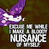 excuse me while I make a bloody nuisance