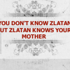 Angharad: Zlatan - you don't know Zlatan but