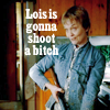 big love - lois is gonna shoot