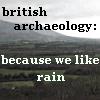 archaeology = rain