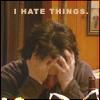I hate things