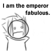 I am the Emperor Fabulous
