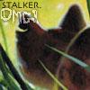 OMG stalker!