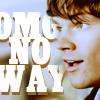 T - OMG no way!  (Sam W)